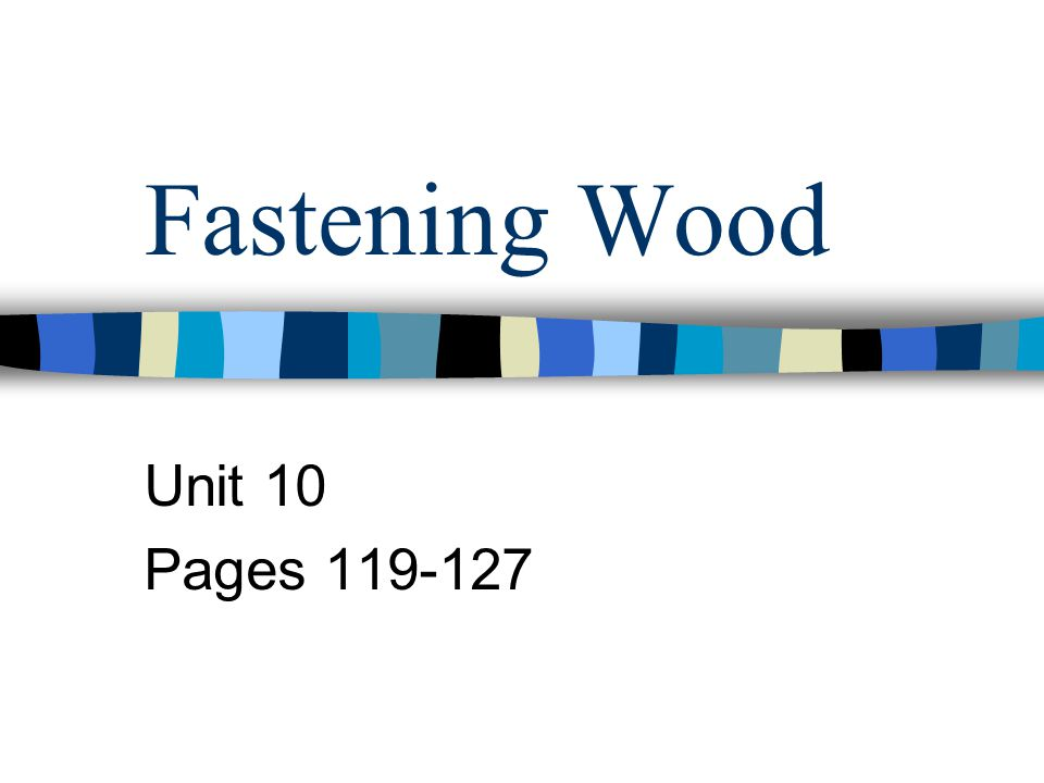 Fastening Wood Unit 10 Pages 119-127