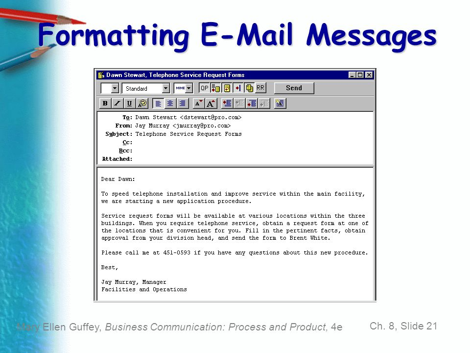 Mary Ellen Guffey, Business Communication: Process and Product, 4e Ch. 8, Slide 21 Formatting E-Mail Messages