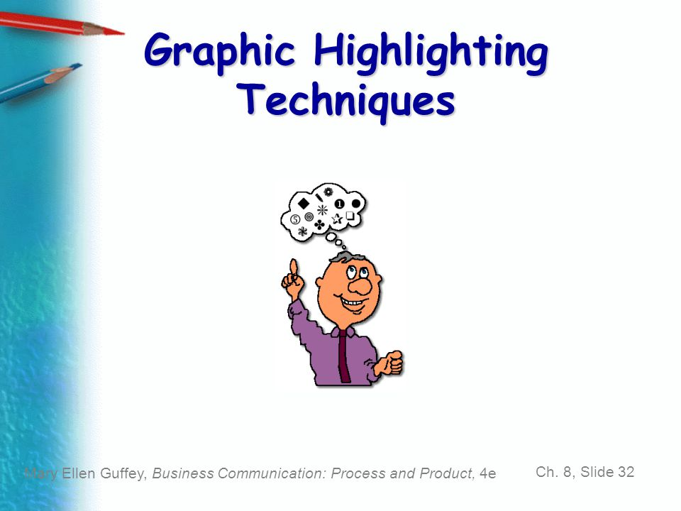 Mary Ellen Guffey, Business Communication: Process and Product, 4e Ch. 8, Slide 32 Graphic Highlighting Techniques