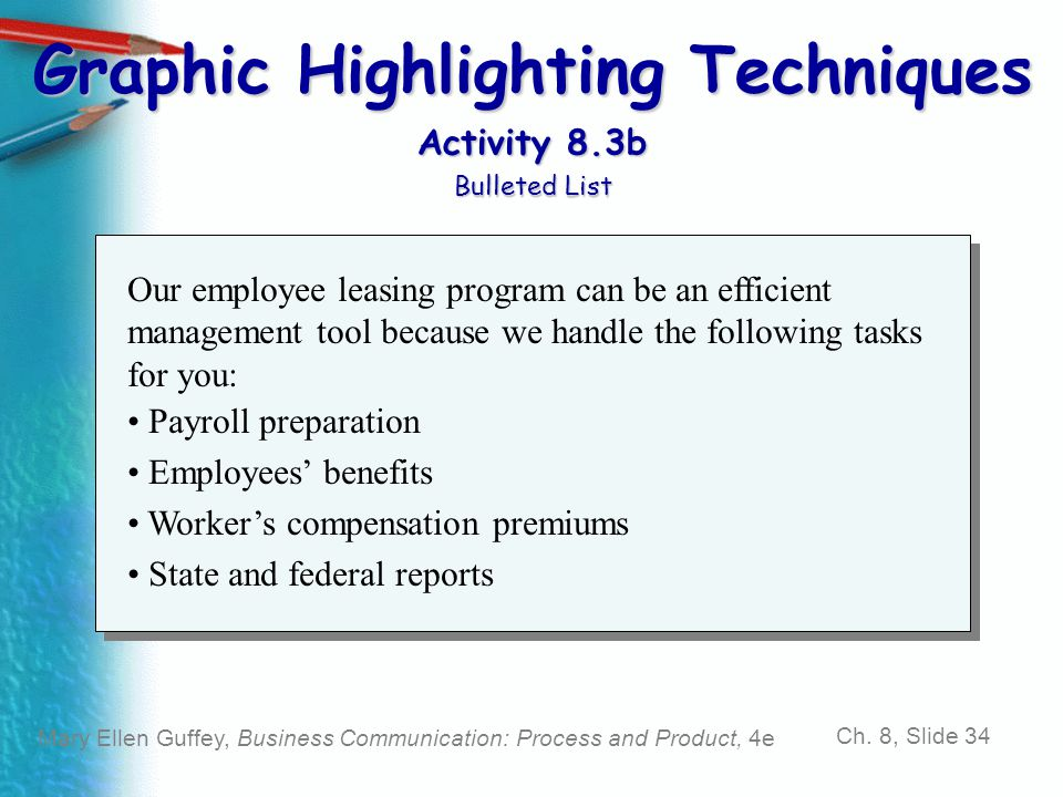 Mary Ellen Guffey, Business Communication: Process and Product, 4e Ch. 8, Slide 34 Graphic Highlighting Techniques Activity 8.3b Bulleted List Our emp