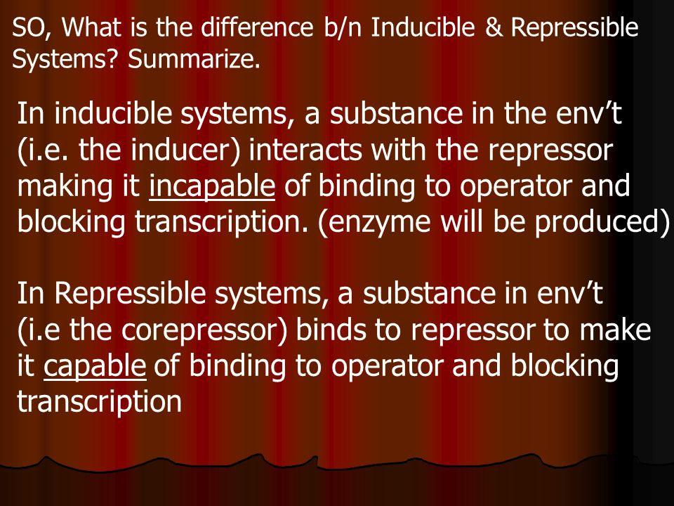 SO, What is the difference b/n Inducible & Repressible Systems.
