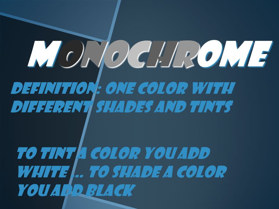 monochrome Definition: One color with different shades and tints To tint a color you add white … to shade a color you add black