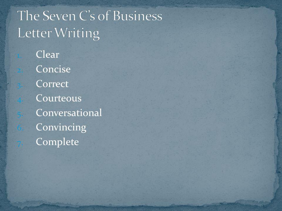 1. Clear 2. Concise 3. Correct 4. Courteous 5. Conversational 6. Convincing 7. Complete