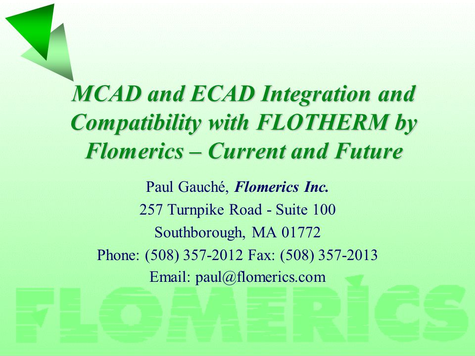 MCAD and ECAD Integration and Compatibility with FLOTHERM by Flomerics – Current and Future Paul Gauché, Flomerics Inc.