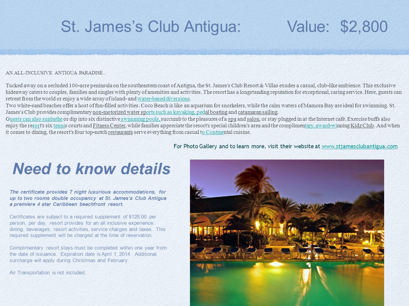 St. James's Club Antigua: Value: $2,800 The certificate provides 7 night luxurious accommodations, for up to two rooms double occupancy at St. James's