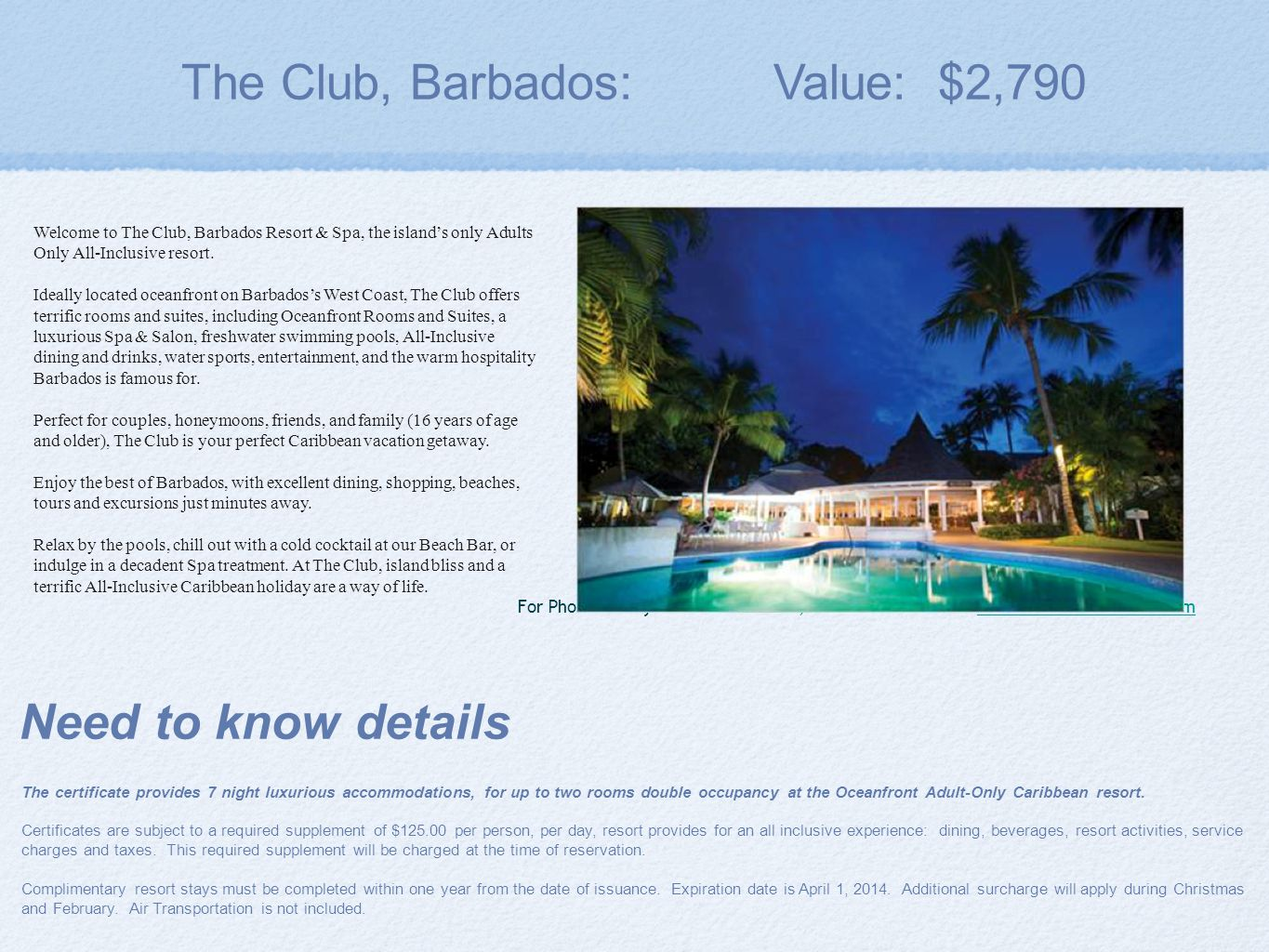 The Club, Barbados: Value: $2,790 Need to know details The certificate provides 7 night luxurious accommodations, for up to two rooms double occupancy at the Oceanfront Adult-Only Caribbean resort.