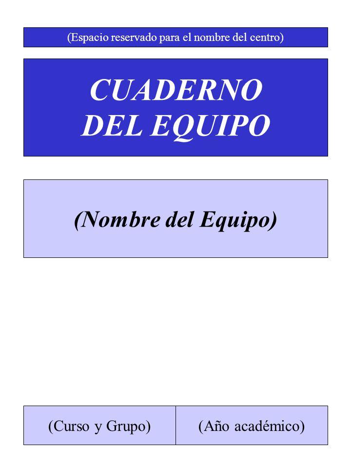 (Espacio reservado para el nombre del centro) CUADERNO DEL EQUIPO (Nombre del Equipo) (Curso y Grupo)(Año académico)