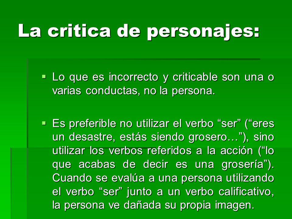 """La critica de personajes:  Lo que es incorrecto y criticable son una o varias conductas, no la persona.  Es preferible no utilizar el verbo """"ser"""" ("""""""