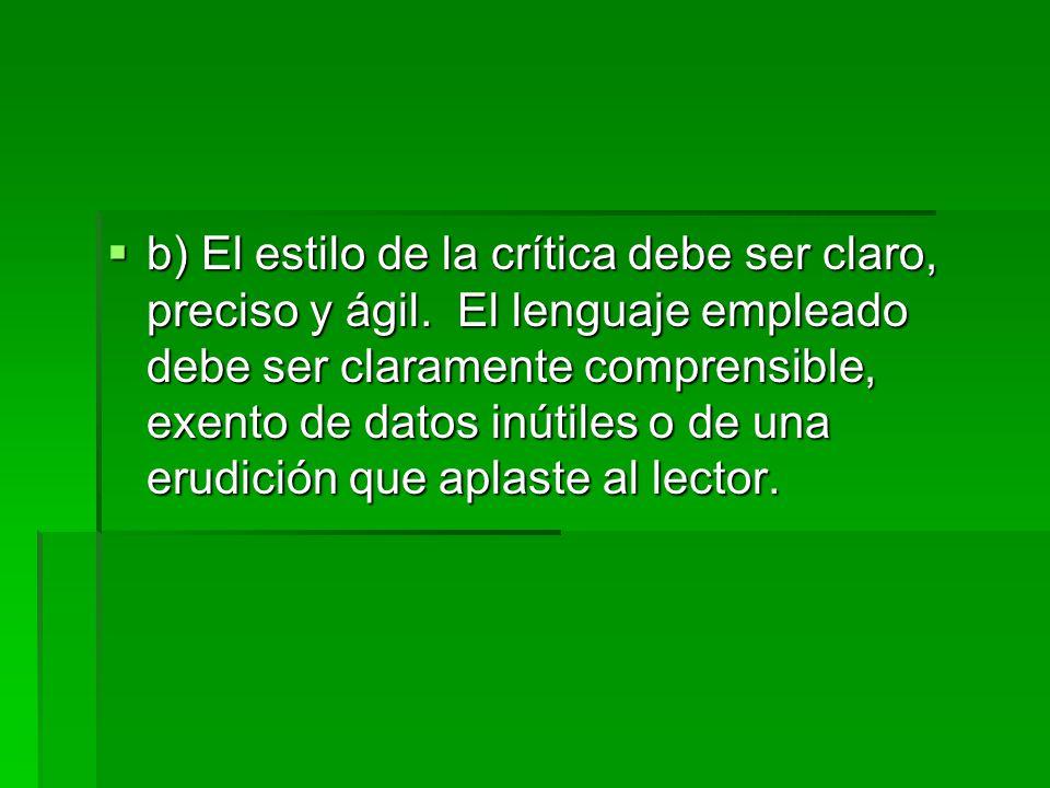  b) El estilo de la crítica debe ser claro, preciso y ágil. El lenguaje empleado debe ser claramente comprensible, exento de datos inútiles o de una