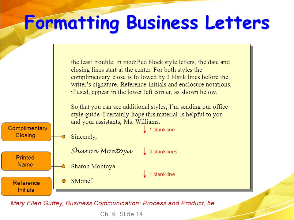 Mary Ellen Guffey, Business Communication: Process and Product, 5e Ch. 9, Slide 14 the least trouble. In modified block style letters, the date and cl