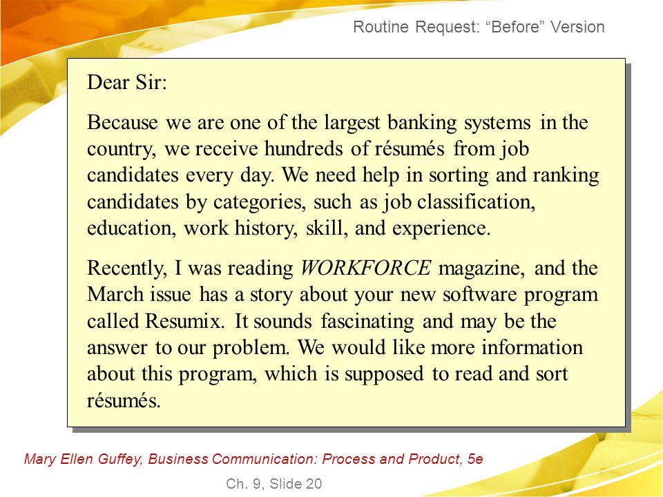 Mary Ellen Guffey, Business Communication: Process and Product, 5e Ch. 9, Slide 20 Dear Sir: Because we are one of the largest banking systems in the