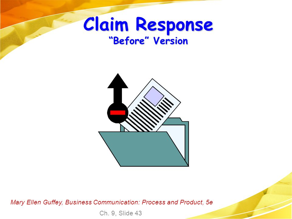 "Mary Ellen Guffey, Business Communication: Process and Product, 5e Ch. 9, Slide 43 Claim Response ""Before"" Version"