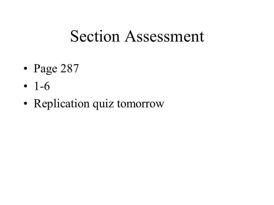 Section Assessment Page 287 1-6 Replication quiz tomorrow