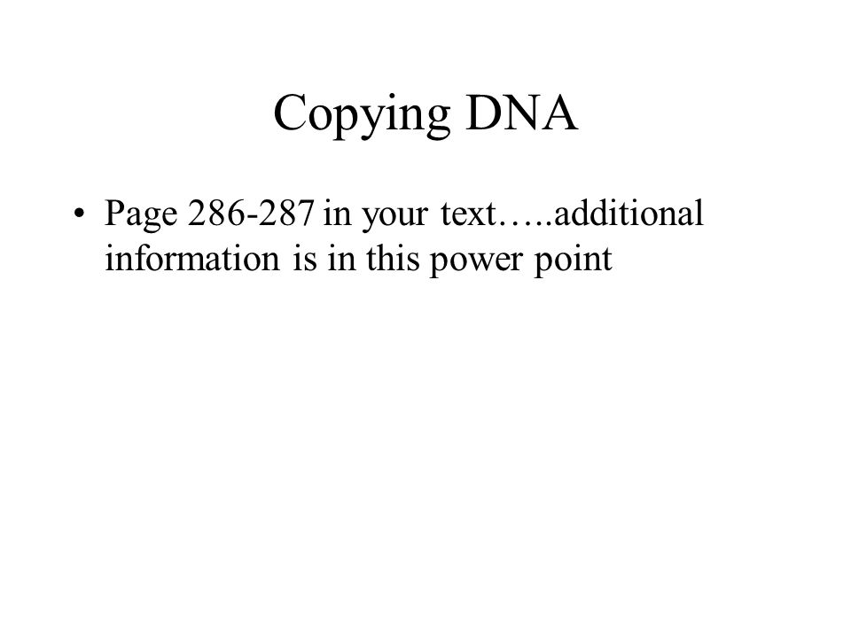 Copying DNA Page 286-287 in your text…..additional information is in this power point