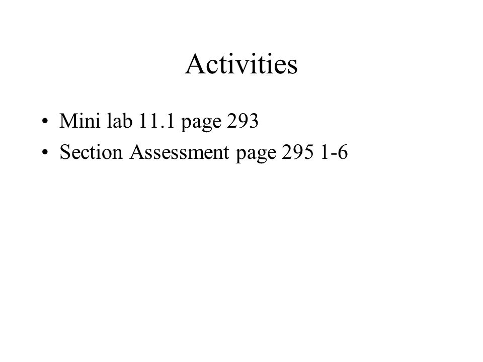 Activities Mini lab 11.1 page 293 Section Assessment page 295 1-6