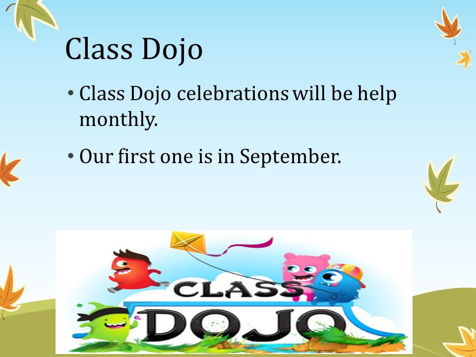 Class Dojo Class Dojo celebrations will be help monthly. Our first one is in September.