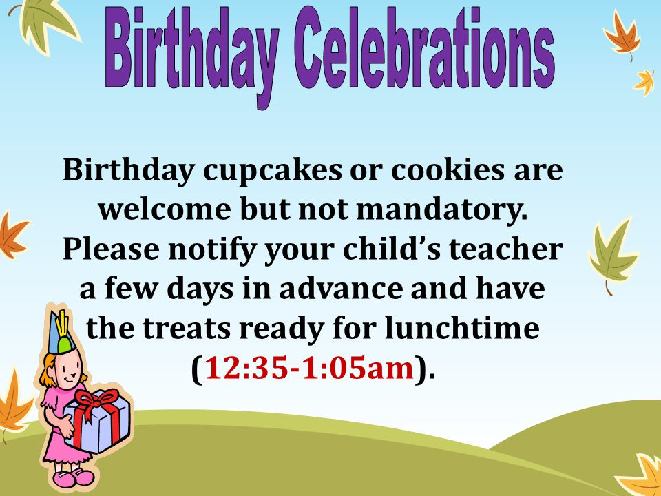 Birthday cupcakes or cookies are welcome but not mandatory.