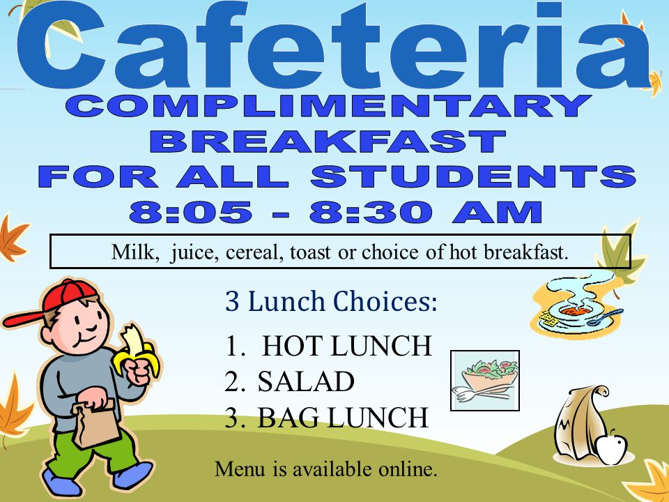 Milk, juice, cereal, toast or choice of hot breakfast.