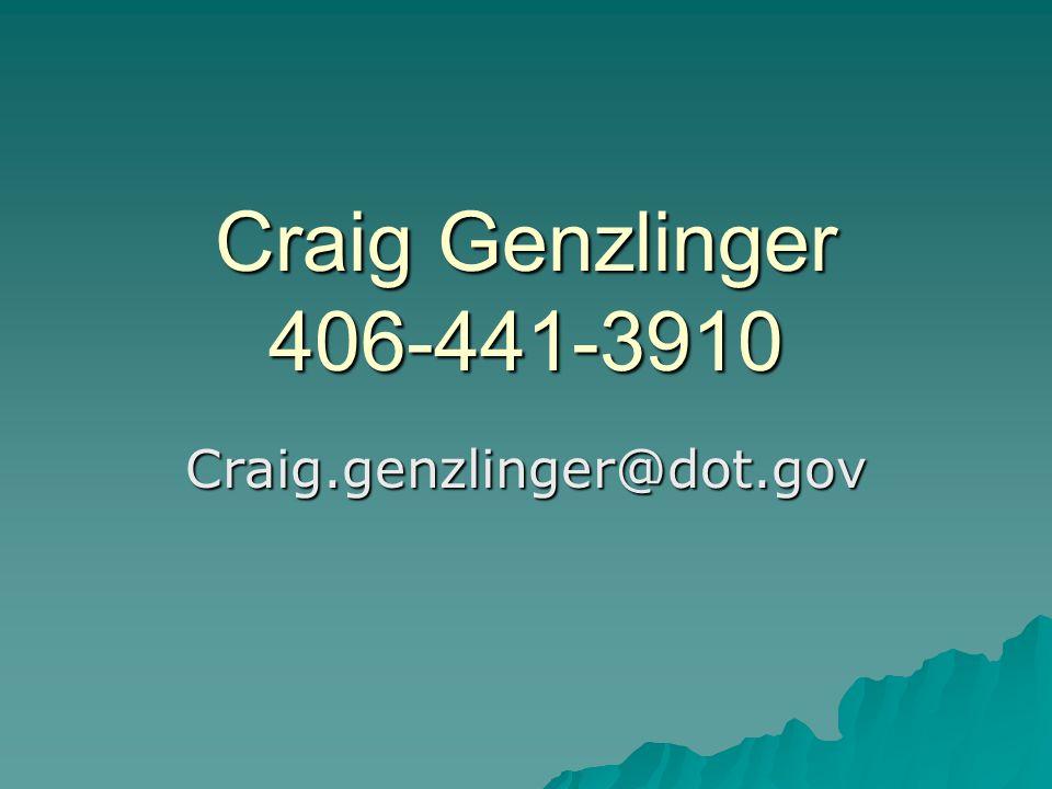 Craig Genzlinger 406-441-3910 Craig.genzlinger@dot.gov