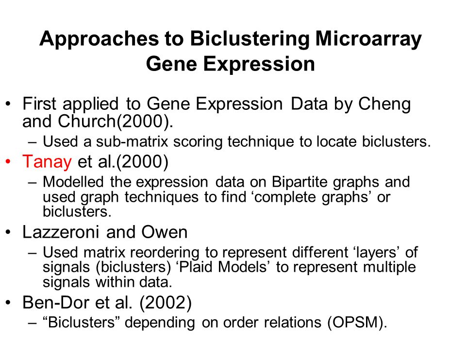 Approaches to Biclustering Microarray Gene Expression First applied to Gene Expression Data by Cheng and Church(2000).