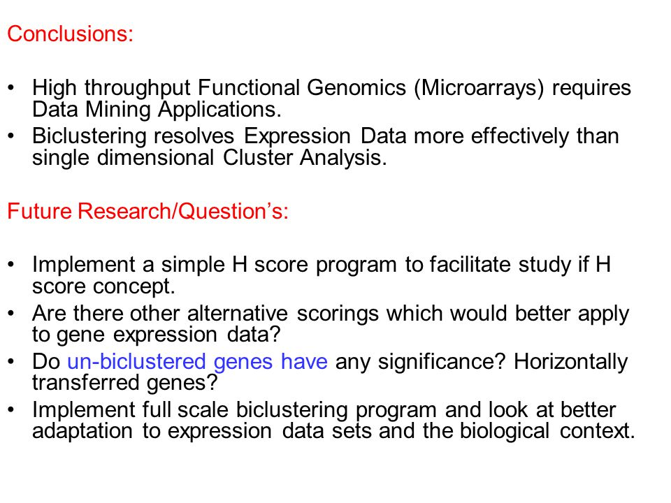 Conclusions: High throughput Functional Genomics (Microarrays) requires Data Mining Applications. Biclustering resolves Expression Data more effective
