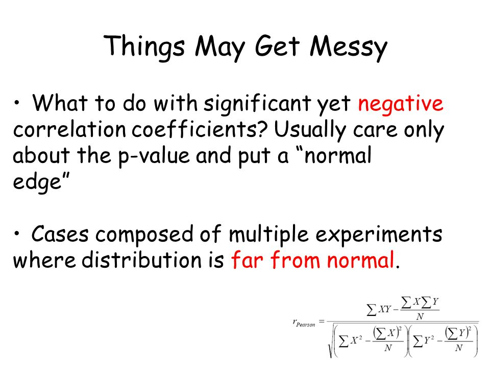 """Things May Get Messy What to do with significant yet negative correlation coefficients? Usually care only about the p-value and put a """"normal edge"""" Ca"""