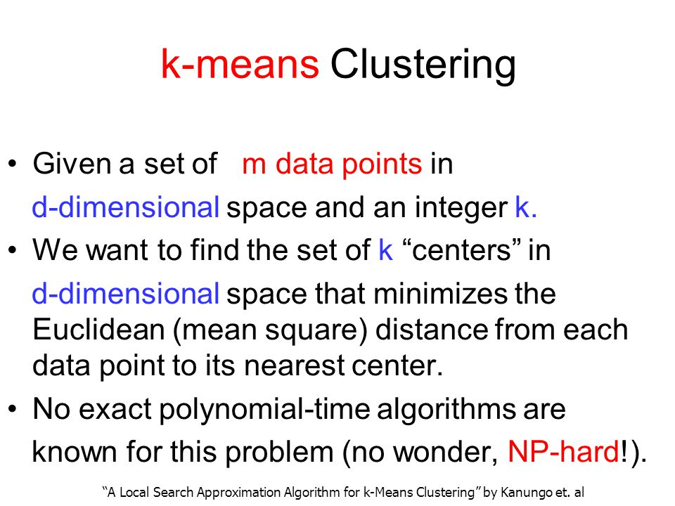 k-means Clustering Given a set of m data points in d-dimensional space and an integer k.