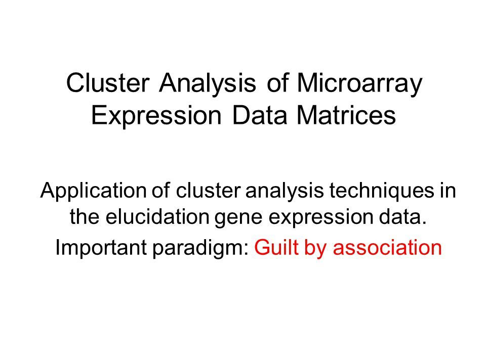 Cluster Analysis of Microarray Expression Data Matrices Application of cluster analysis techniques in the elucidation gene expression data. Important