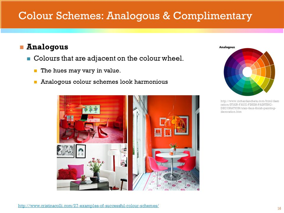 Colour Schemes: Analogous & Complimentary Analogous Colours that are adjacent on the colour wheel.