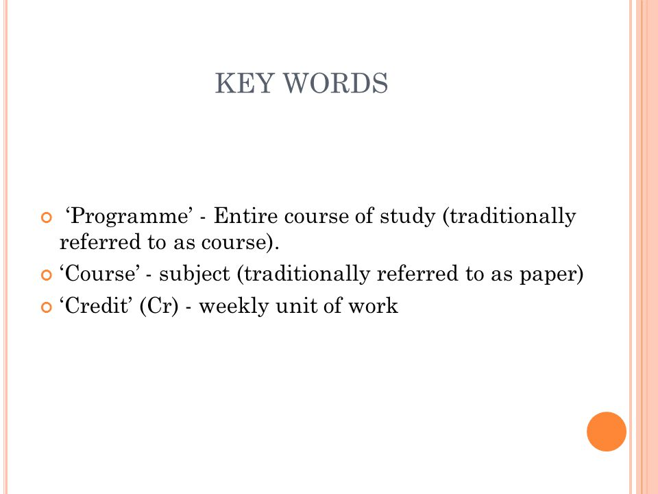 KEY WORDS 'Programme' - Entire course of study (traditionally referred to as course). 'Course' - subject (traditionally referred to as paper) 'Credit'