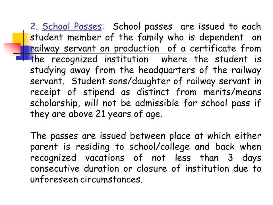 2. School Passes: School passes are issued to each student member of the family who is dependent on railway servant on production of a certificate fro