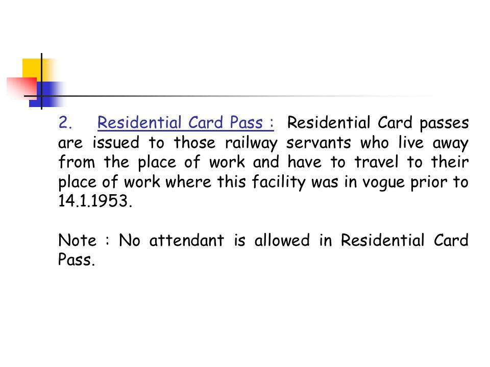 2. Residential Card Pass : Residential Card passes are issued to those railway servants who live away from the place of work and have to travel to the