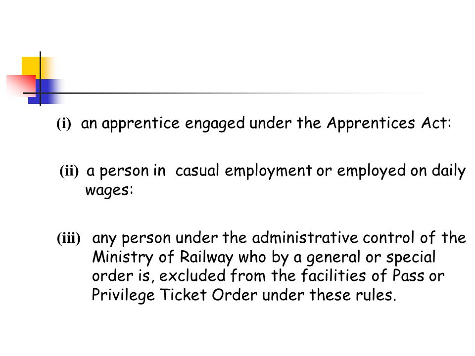 (i) an apprentice engaged under the Apprentices Act: (ii) a person in casual employment or employed on daily wages: (iii) any person under the adminis