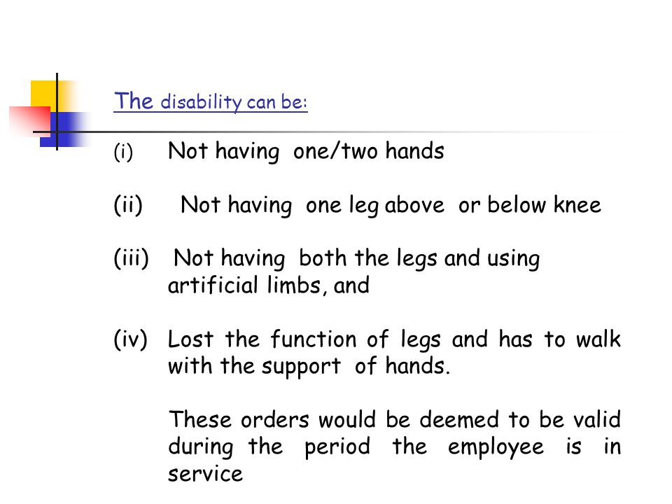 The disability can be: (i) Not having one/two hands (ii) Not having one leg above or below knee (iii) Not having both the legs and using artificial li