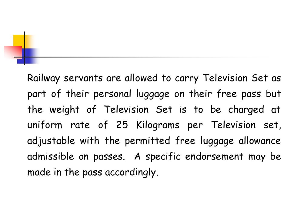 Railway servants are allowed to carry Television Set as part of their personal luggage on their free pass but the weight of Television Set is to be ch