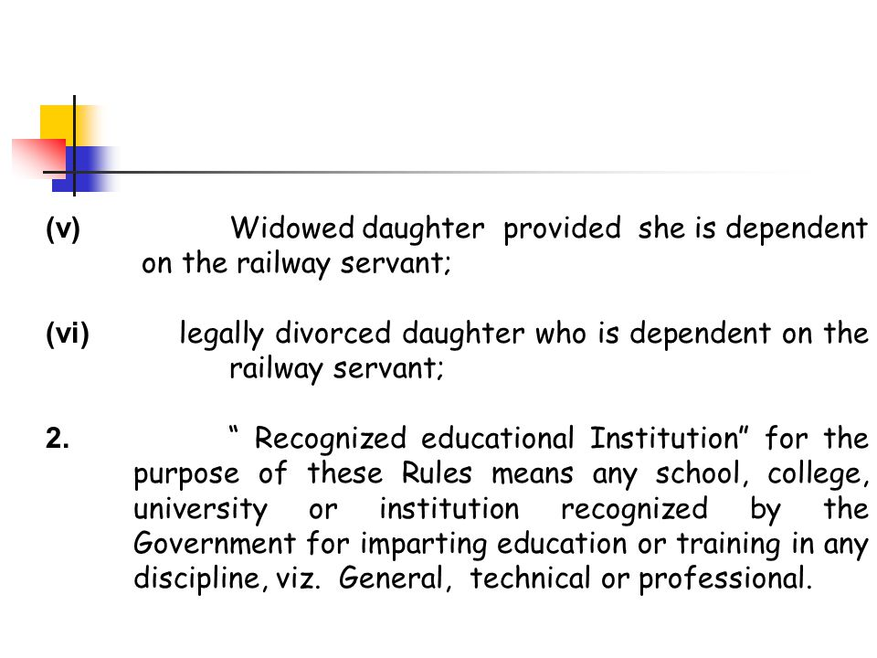 """(v) Widowed daughter provided she is dependent on the railway servant; (vi) legally divorced daughter who is dependent on the railway servant; 2. """" Re"""