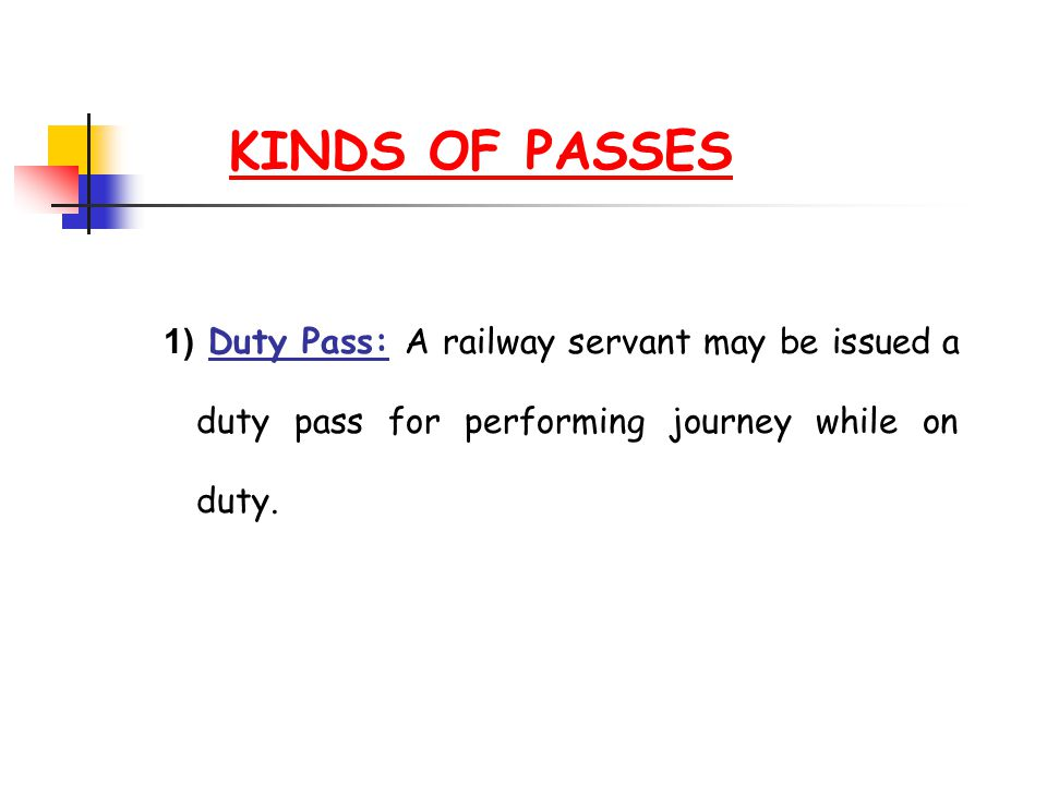 1) Duty Pass: A railway servant may be issued a duty pass for performing journey while on duty. KINDS OF PASSES