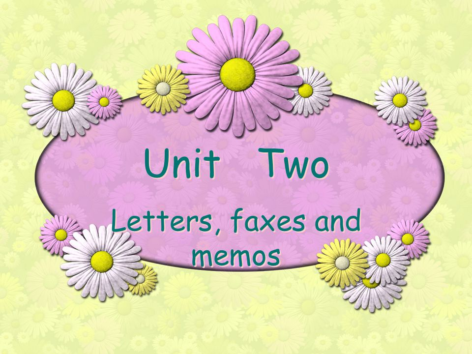 Unit Two Letters, faxes and memos