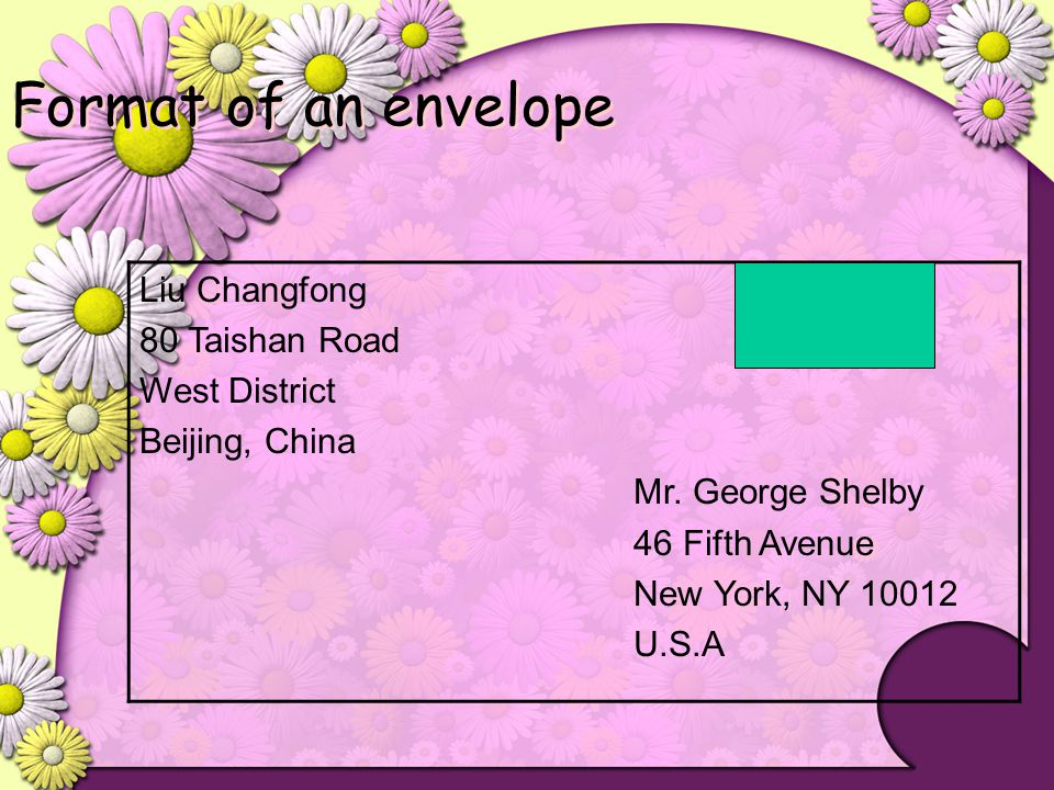 Format of an envelope Liu Changfong 80 Taishan Road West District Beijing, China Mr. George Shelby 46 Fifth Avenue New York, NY 10012 U.S.A