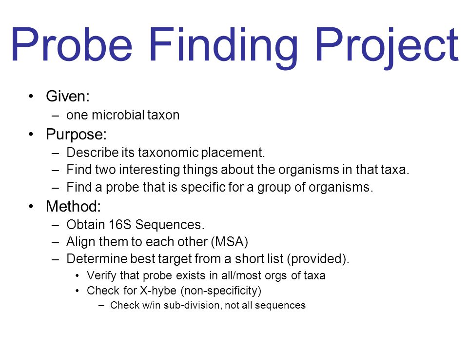 Probe Finding Project Given: –one microbial taxon Purpose: –Describe its taxonomic placement.