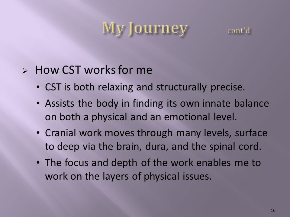  How CST works for me CST is both relaxing and structurally precise.