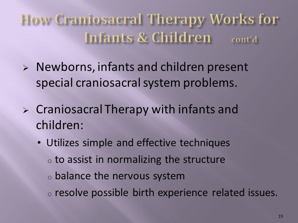 Newborns, infants and children present special craniosacral system problems.