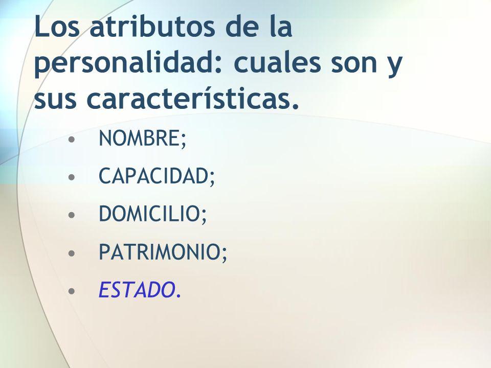 Los atributos de la personalidad: cuales son y sus características. NOMBRE; CAPACIDAD; DOMICILIO; PATRIMONIO; ESTADO.