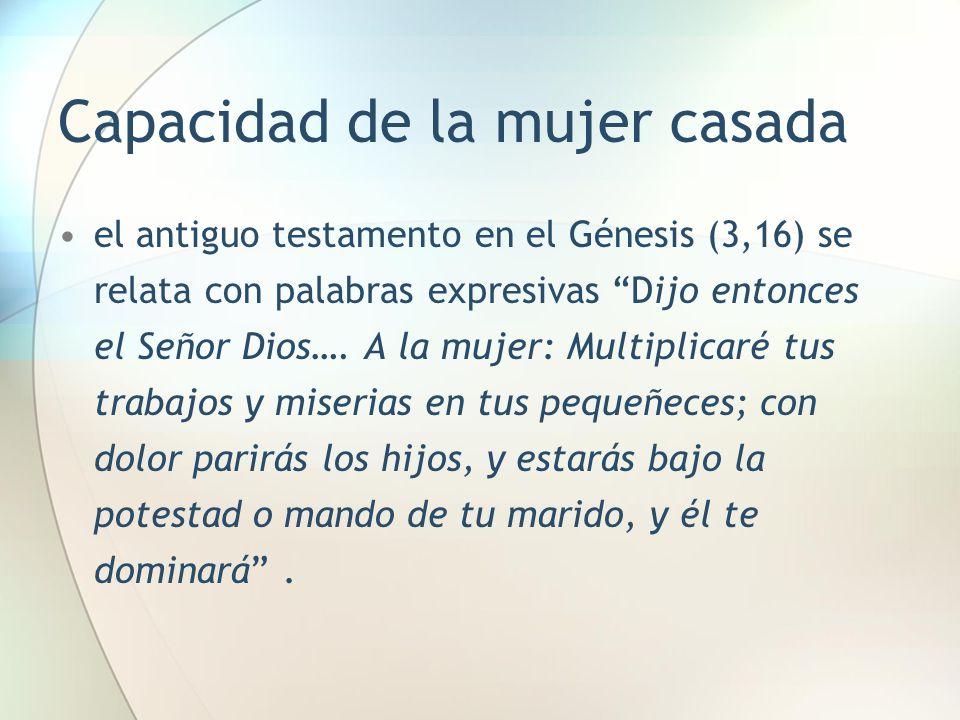 """Capacidad de la mujer casada el antiguo testamento en el Génesis (3,16) se relata con palabras expresivas """"Dijo entonces el Señor Dios…. A la mujer: M"""