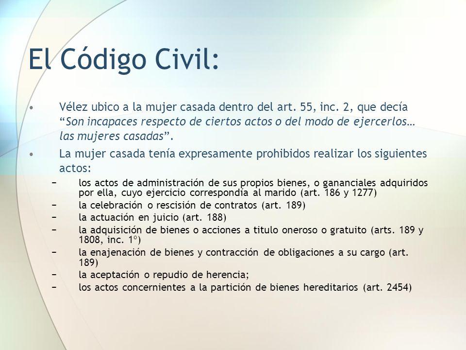 """El Código Civil: Vélez ubico a la mujer casada dentro del art. 55, inc. 2, que decía """"Son incapaces respecto de ciertos actos o del modo de ejercerlos"""