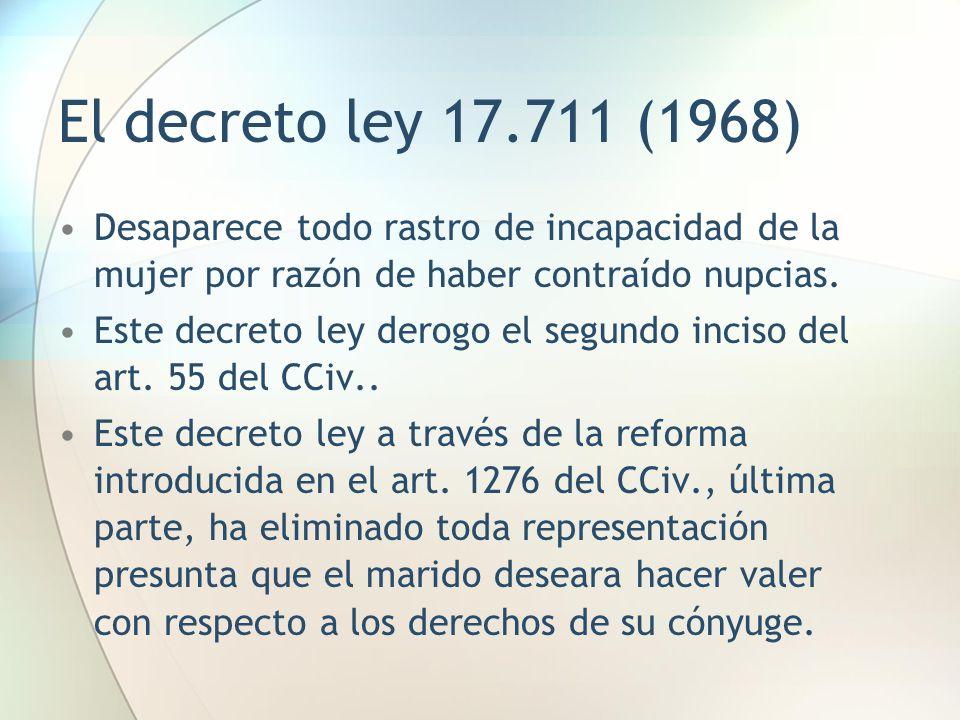 El decreto ley 17.711 (1968) Desaparece todo rastro de incapacidad de la mujer por razón de haber contraído nupcias. Este decreto ley derogo el segund