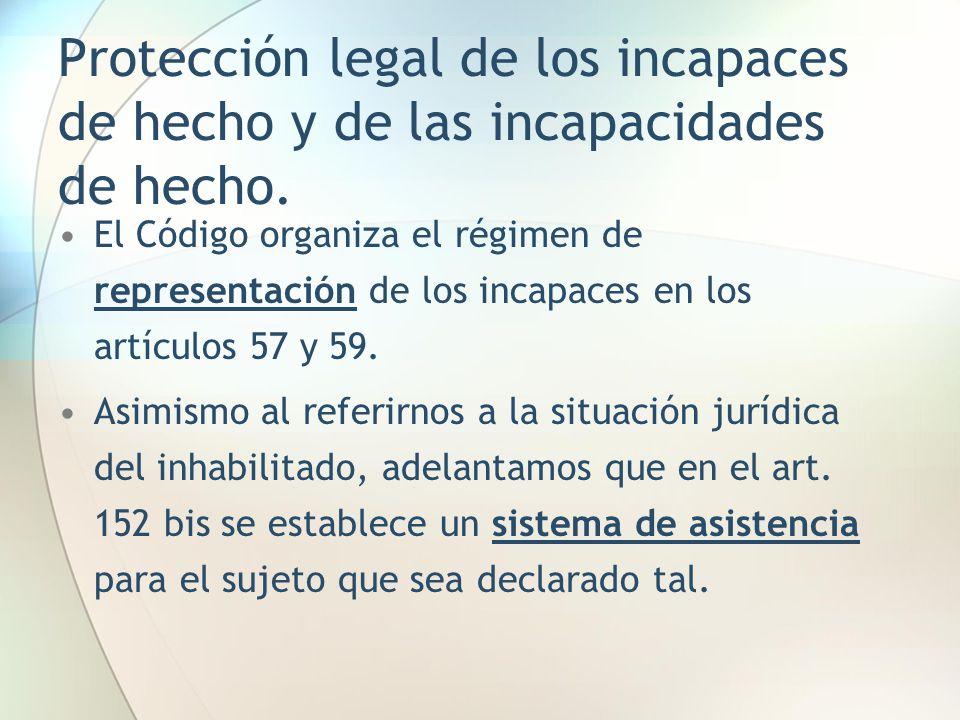 Protección legal de los incapaces de hecho y de las incapacidades de hecho. El Código organiza el régimen de representación de los incapaces en los ar