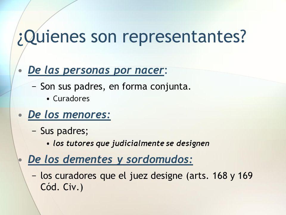 ¿Quienes son representantes? De las personas por nacer: −Son sus padres, en forma conjunta. Curadores De los menores: −Sus padres; los tutores que jud