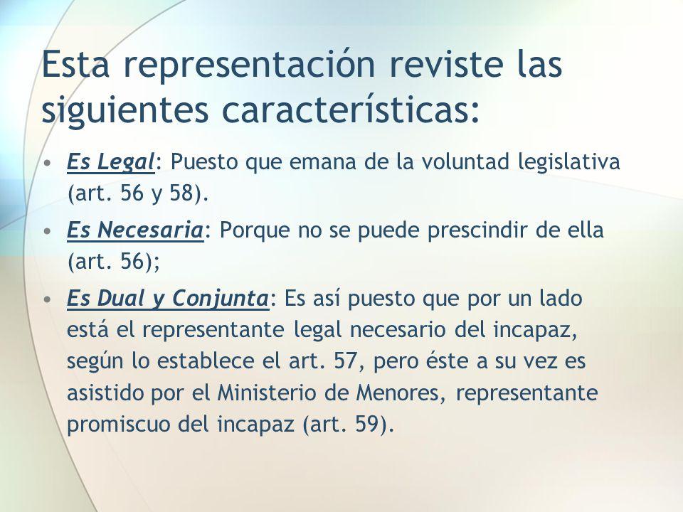 Esta representación reviste las siguientes características: Es Legal: Puesto que emana de la voluntad legislativa (art. 56 y 58). Es Necesaria: Porque