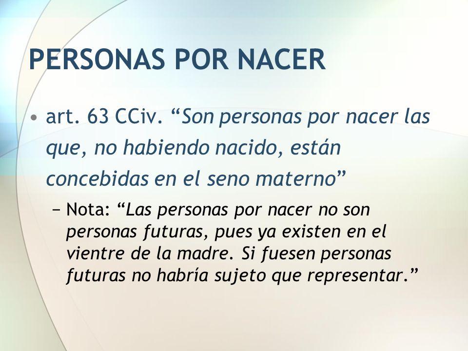 """PERSONAS POR NACER art. 63 CCiv. """"Son personas por nacer las que, no habiendo nacido, están concebidas en el seno materno"""" −Nota: """"Las personas por na"""